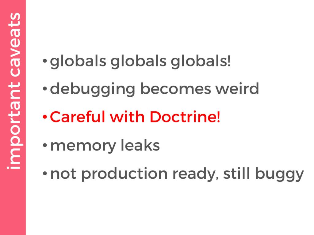 important caveats •globals globals globals! •de...
