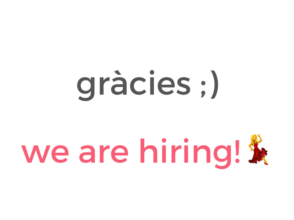 gràcies ;) we are hiring!
