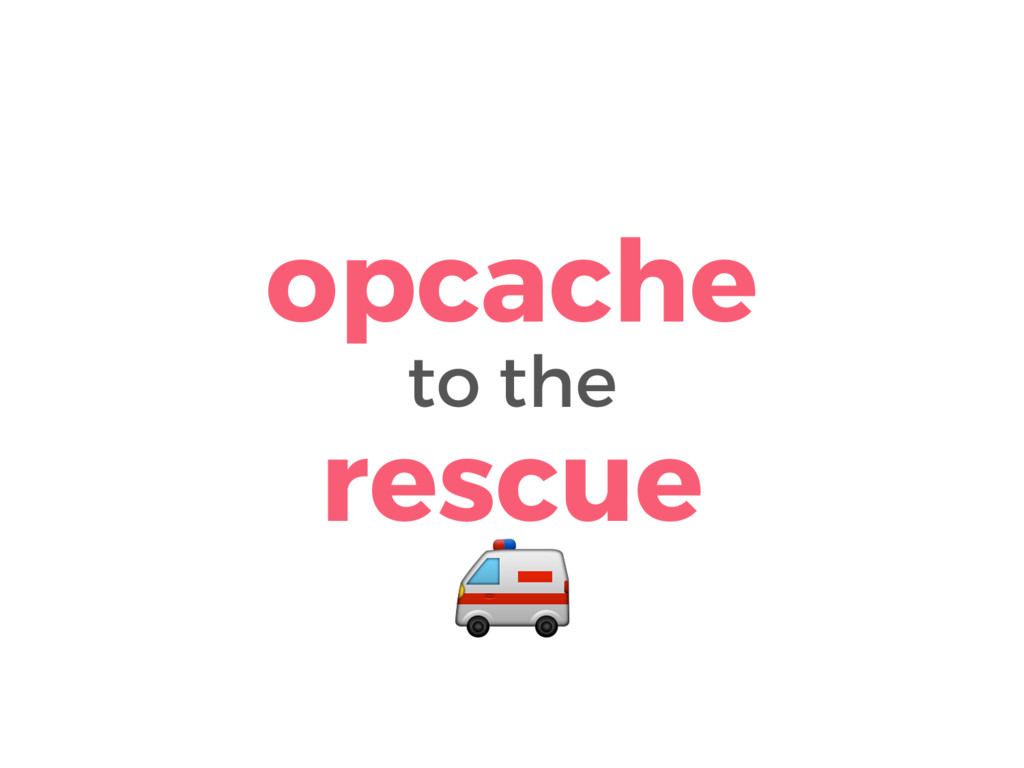 opcache to the rescue