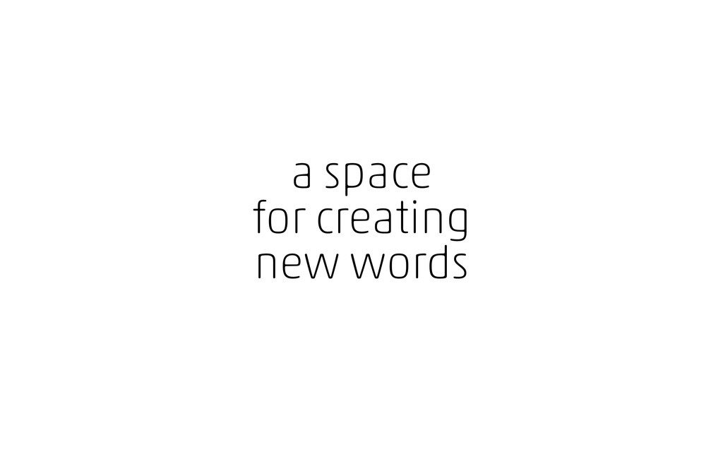 a space for creating new words