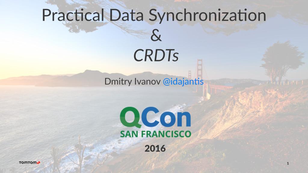 Prac%cal Data Synchroniza%on & CRDTs Dmitry Iva...