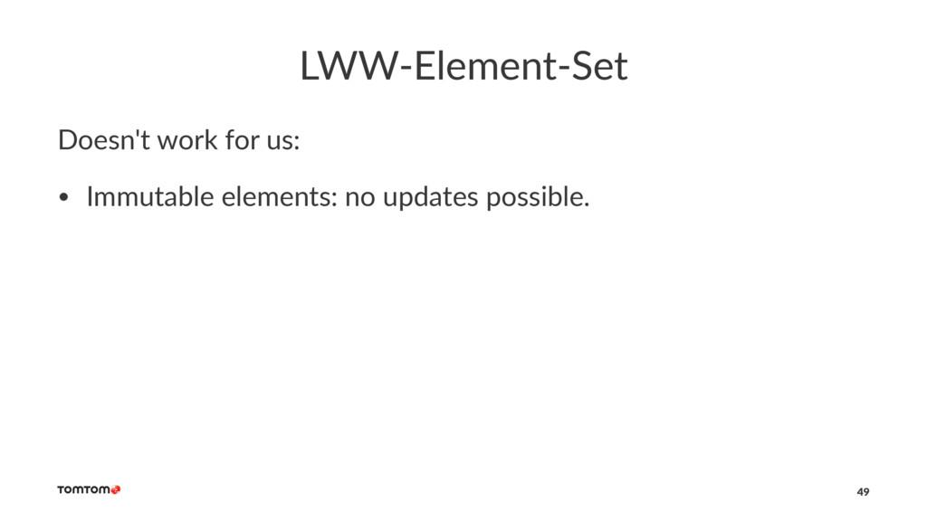 LWW-Element-Set Doesn't work for us: • Immutabl...