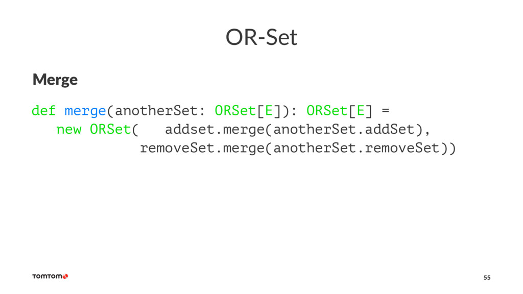 OR-Set Merge def merge(anotherSet: ORSet[E]): O...