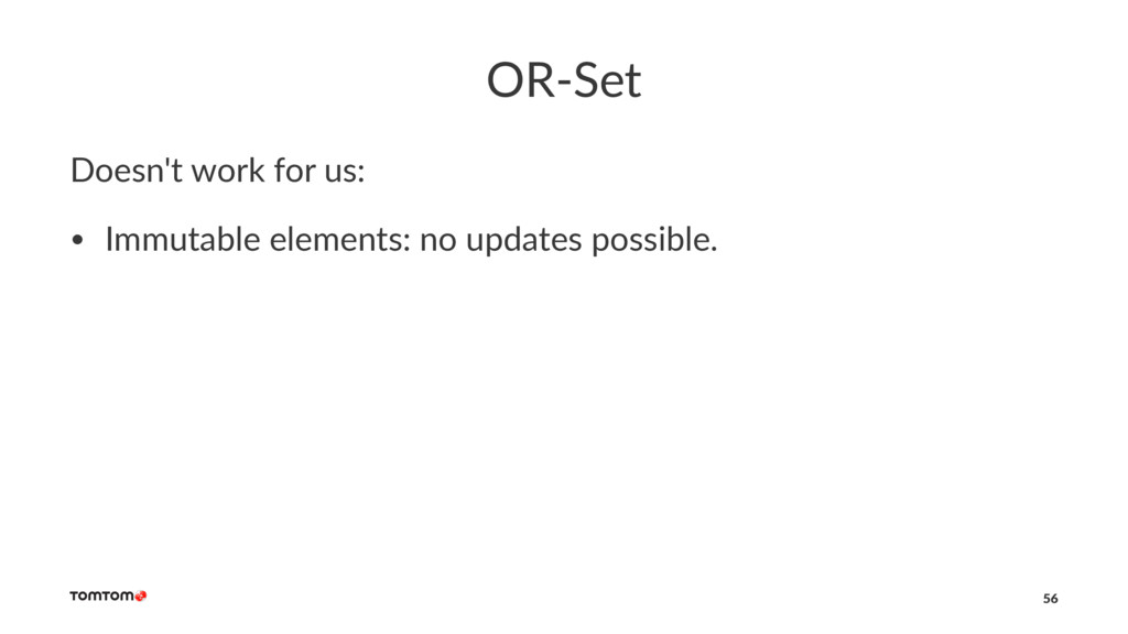 OR-Set Doesn't work for us: • Immutable element...