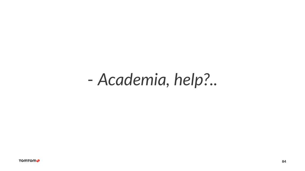 - Academia, help?.. 84