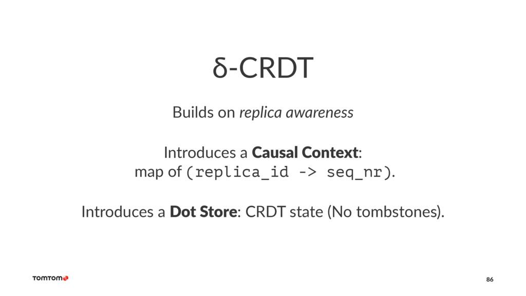 δ-CRDT Builds on replica awareness Introduces a...