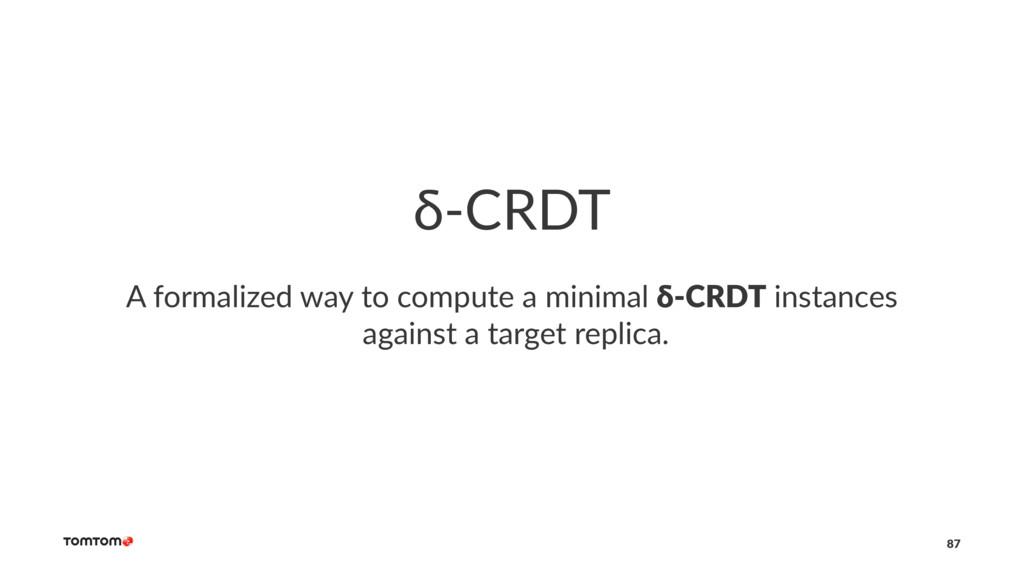 δ-CRDT A formalized way to compute a minimal δ-...