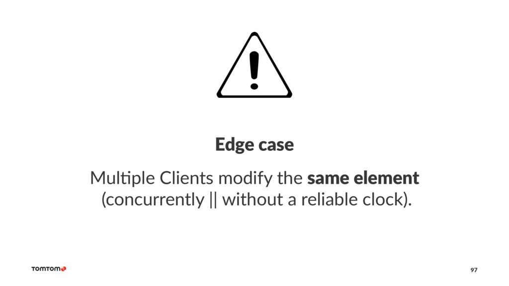 Edge case Mul$ple Clients modify the same eleme...