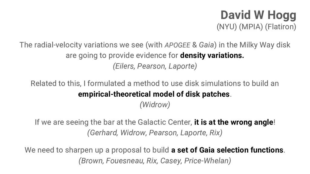 David W Hogg (NYU) (MPIA) (Flatiron) The radial...