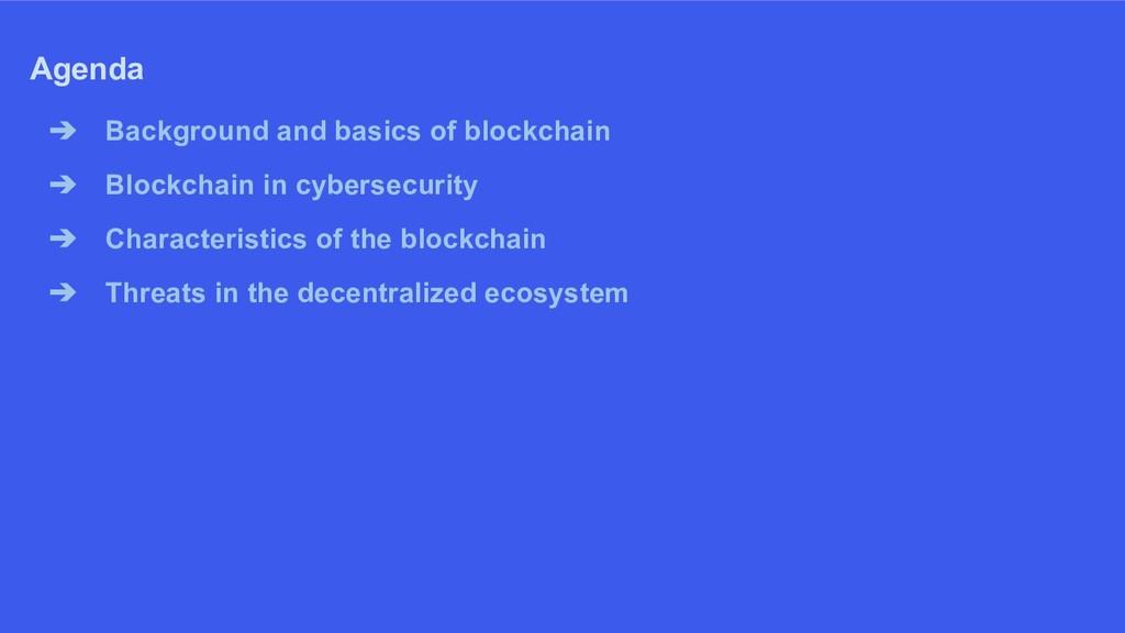 ➔ Background and basics of blockchain ➔ Blockch...