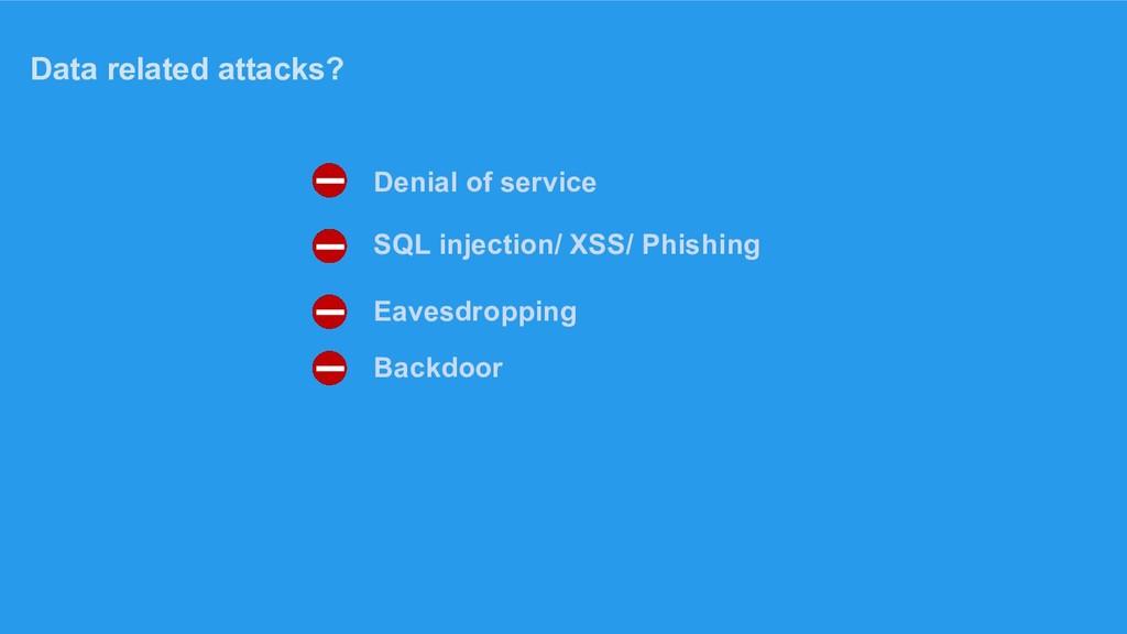 Data related attacks? Denial of service SQL inj...