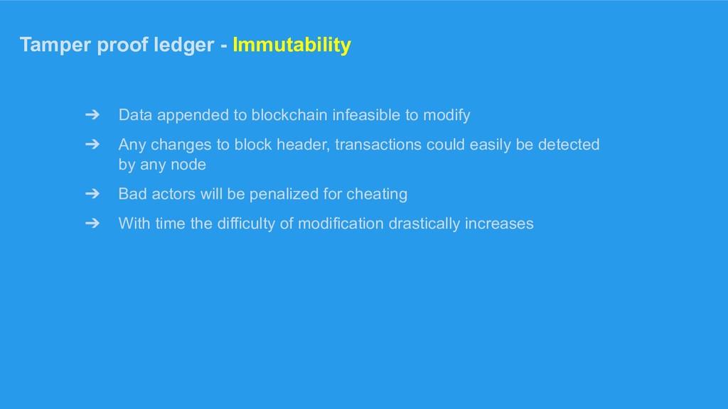 Tamper proof ledger - Immutability ➔ Data appen...