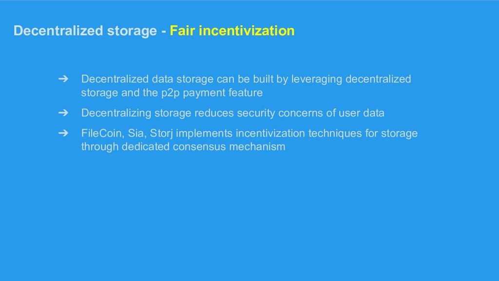 Decentralized storage - Fair incentivization ➔ ...