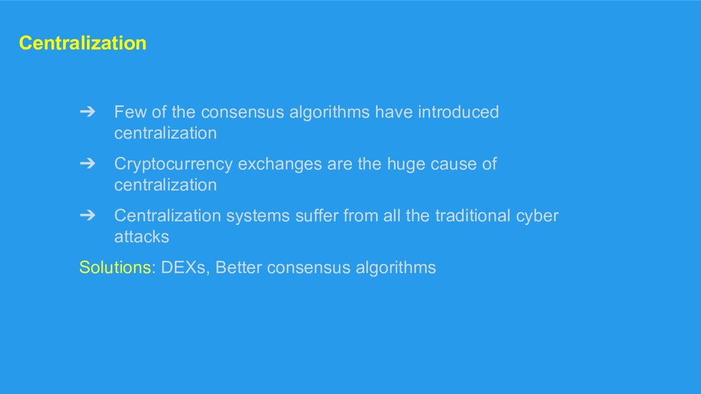 Centralization ➔ Few of the consensus algorithm...