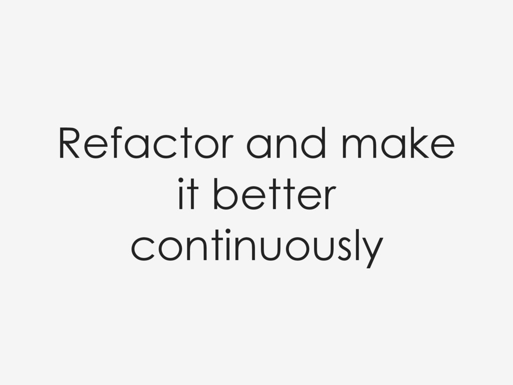 Refactor and make it better continuously