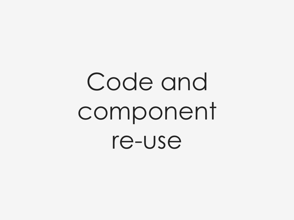 Code and component  re-use