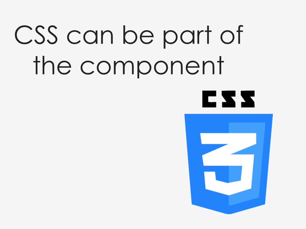 CSS can be part of the component