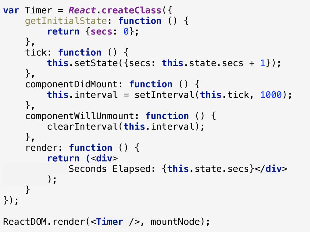 var Timer = React.createClass({ getInitialStat...