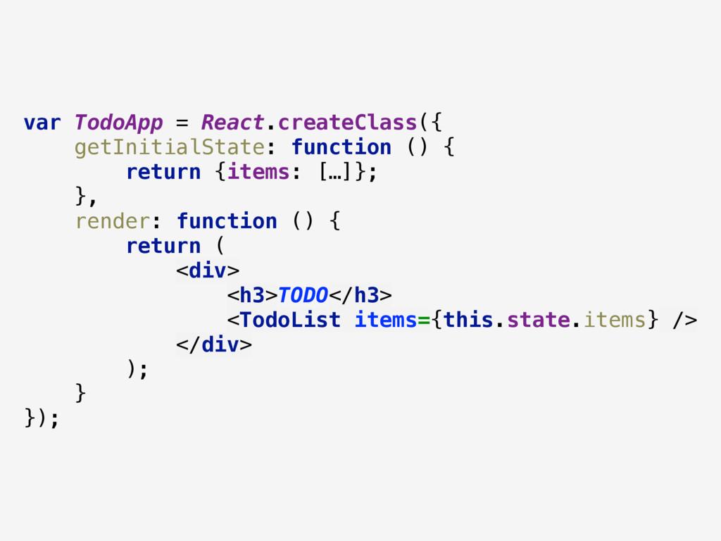 var TodoApp = React.createClass({ getInitialSt...