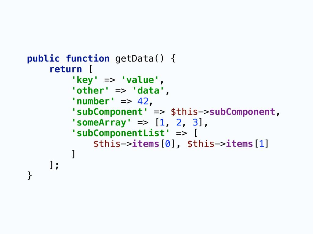 public function getData() { return [ 'key' =>...