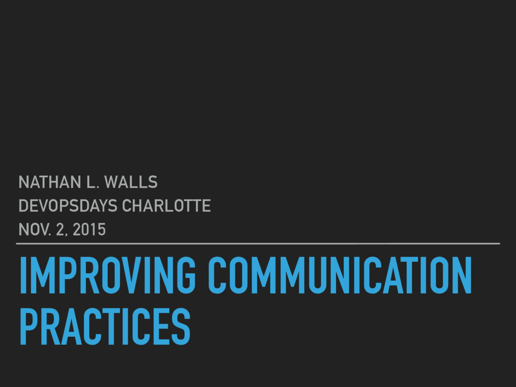 IMPROVING COMMUNICATION PRACTICES NATHAN L. WAL...