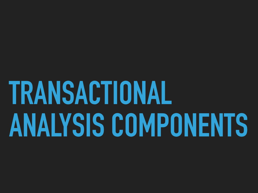 TRANSACTIONAL ANALYSIS COMPONENTS