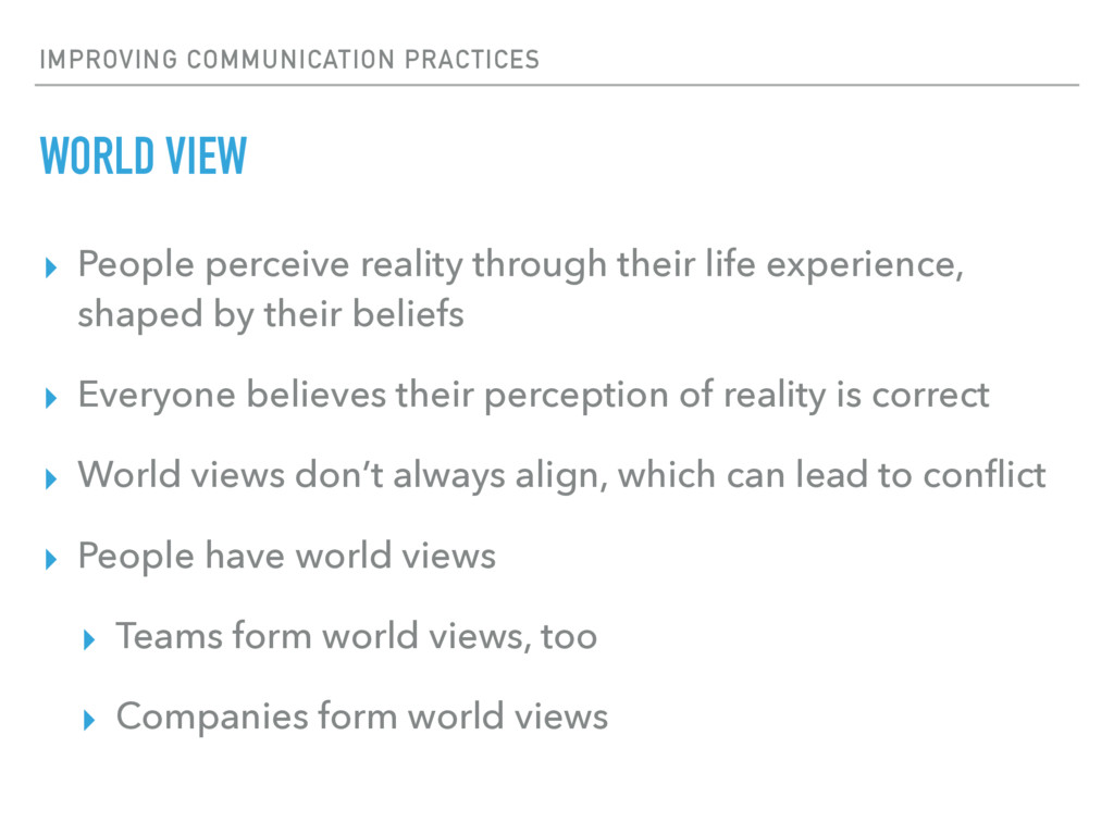 IMPROVING COMMUNICATION PRACTICES WORLD VIEW ▸ ...