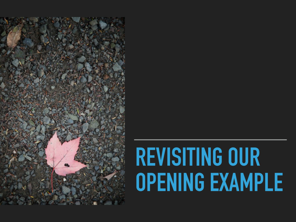REVISITING OUR OPENING EXAMPLE