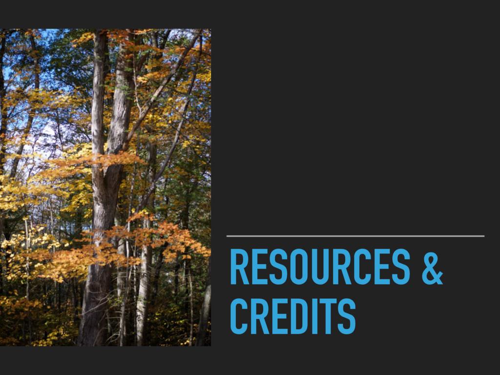 RESOURCES & CREDITS