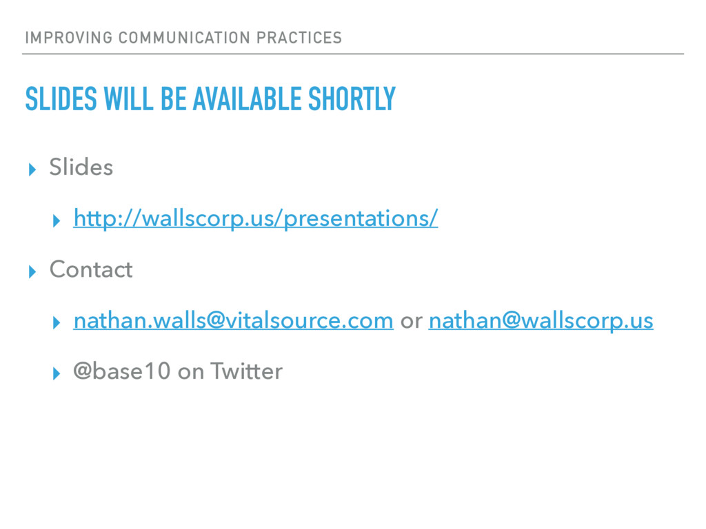 IMPROVING COMMUNICATION PRACTICES SLIDES WILL B...