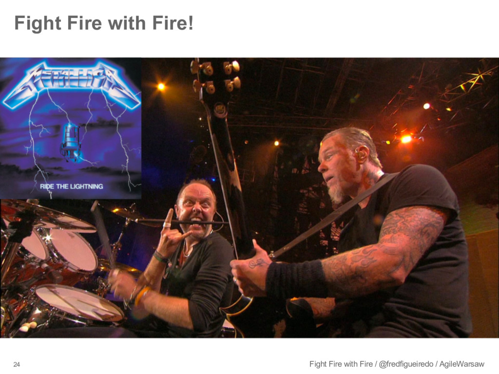 24 Fight Fire with Fire / @fredfigueiredo / Agi...