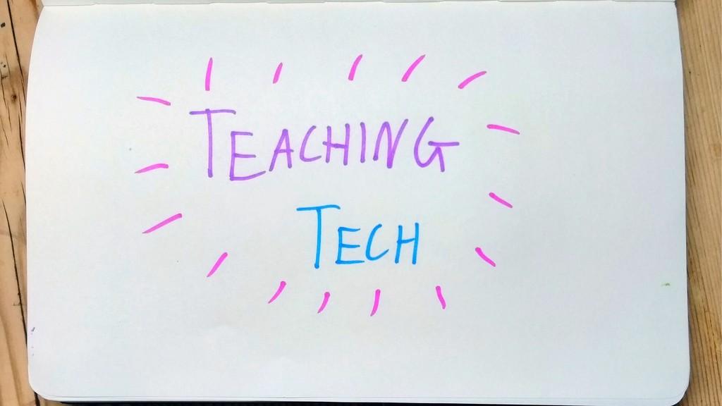 Teaching tech