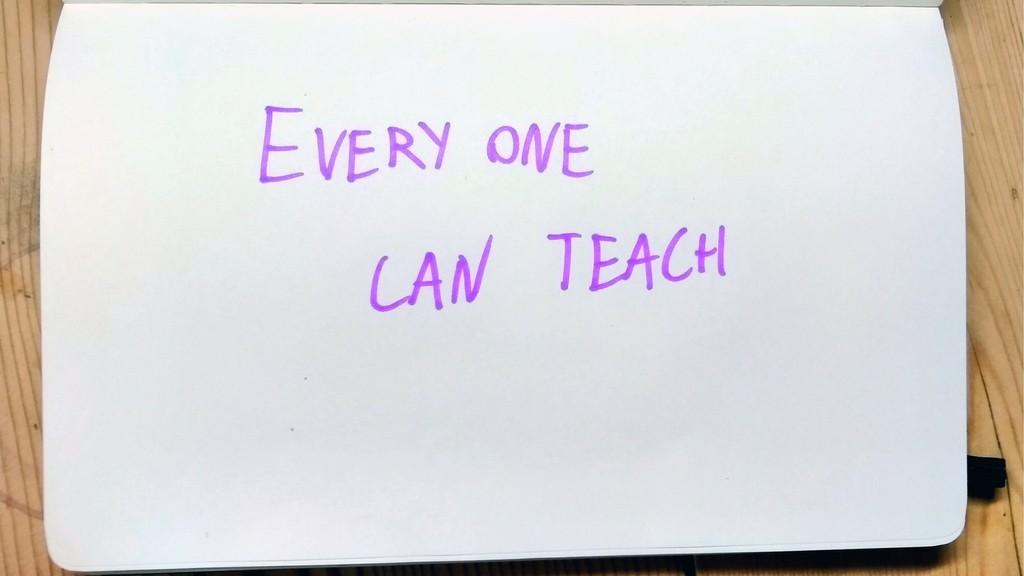 Everyone can teach