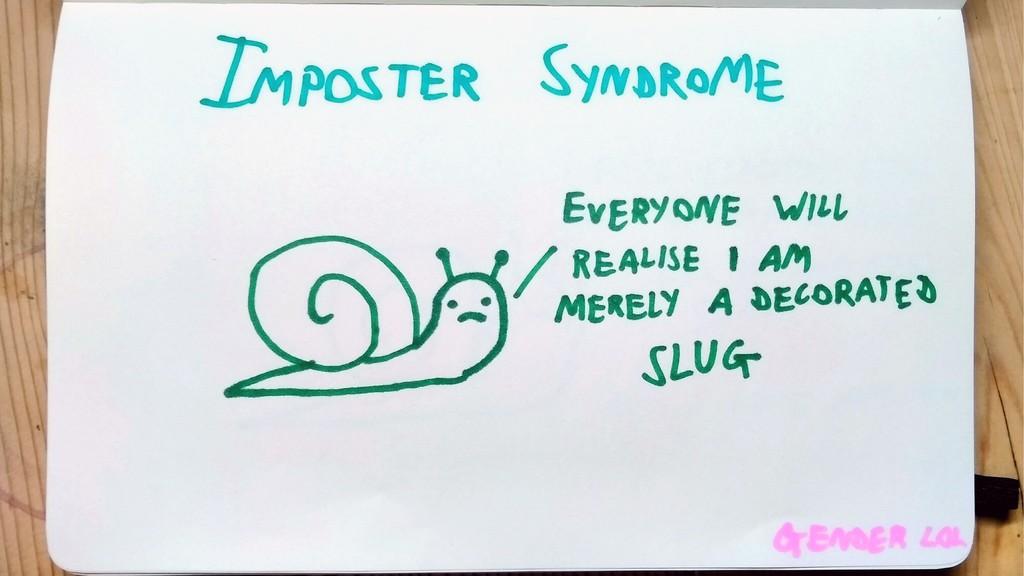 Imposter syndrome Oh no I'm a fraud Sad snail: ...