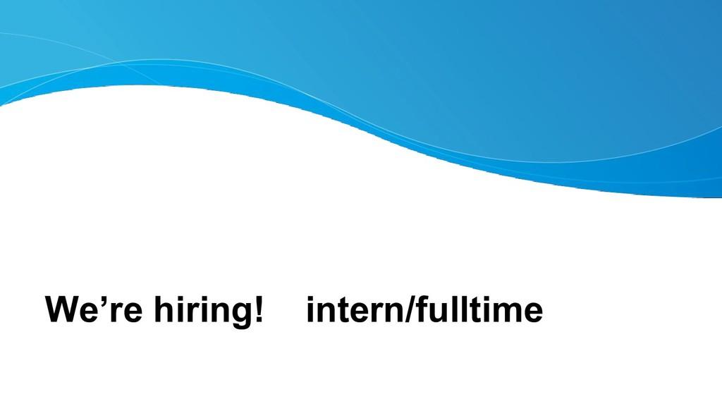 We're hiring! intern/fulltime