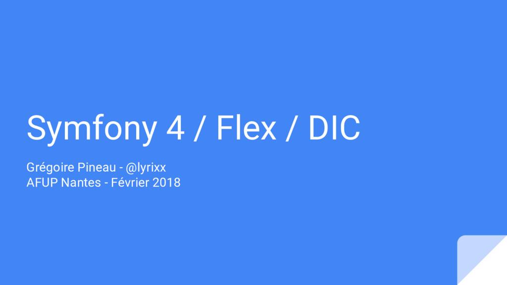 Symfony 4 / Flex / DIC Grégoire Pineau - @lyrix...