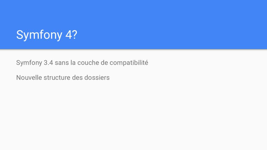 Symfony 3.4 sans la couche de compatibilité Nou...
