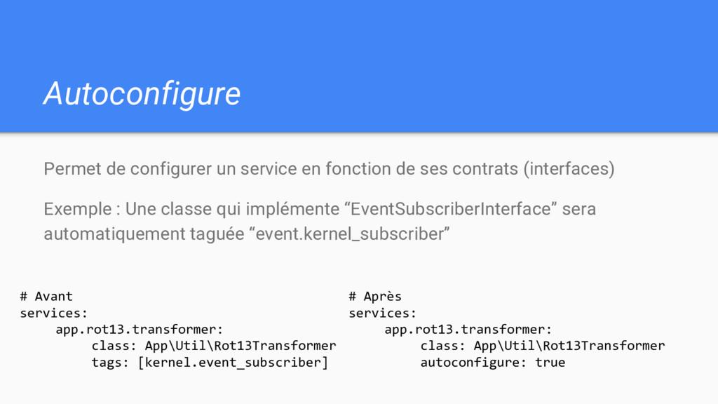 Autoconfigure Permet de configurer un service e...