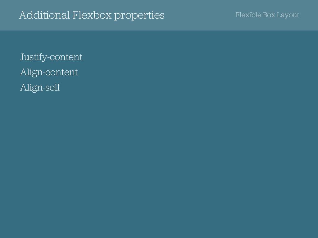 Additional Flexbox properties Flexible Box Layo...