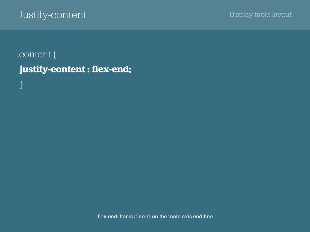 Justify-content Display table layout .content {...
