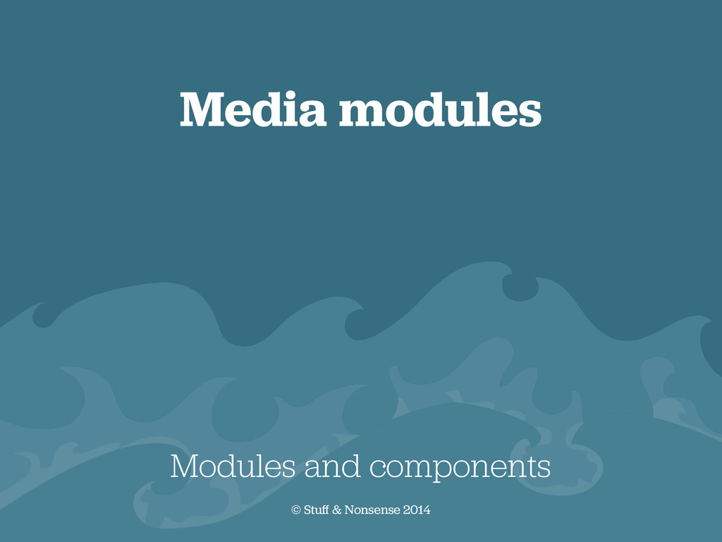 Media modules Modules and components © Stuff & ...
