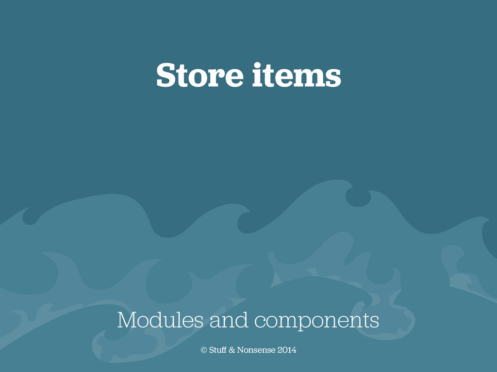 Store items Modules and components © Stuff & No...