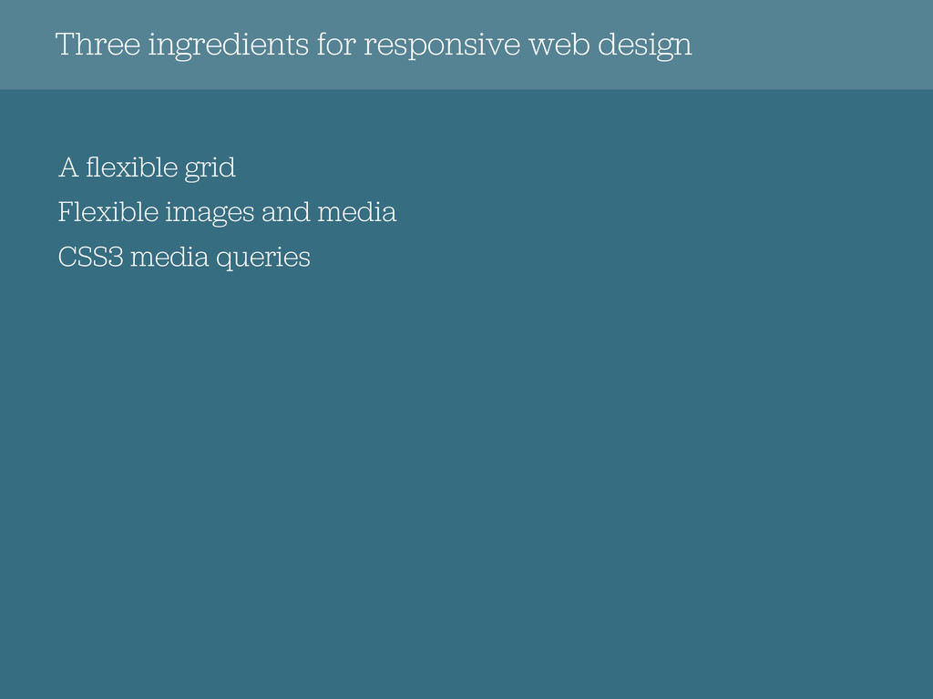 Three ingredients for responsive web design A fl...