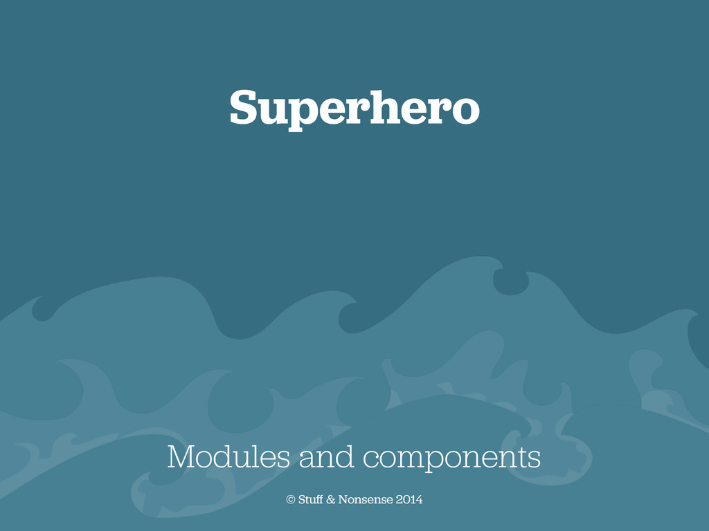 Superhero Modules and components © Stuff & Nons...