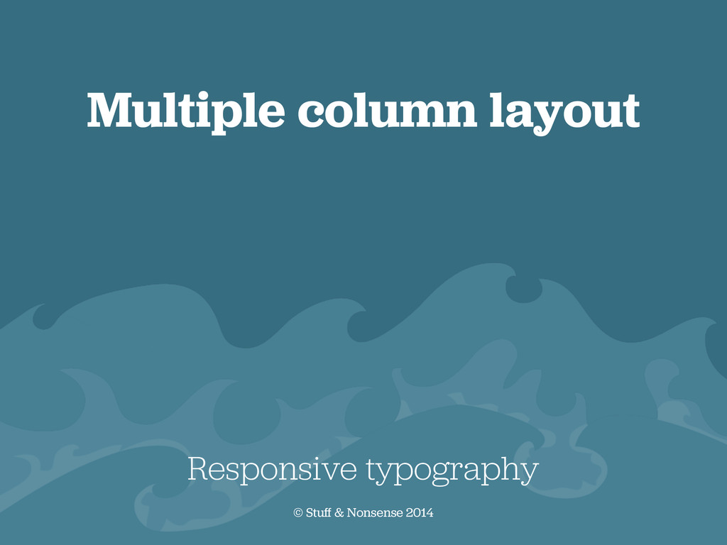 Multiple column layout Responsive typography © ...