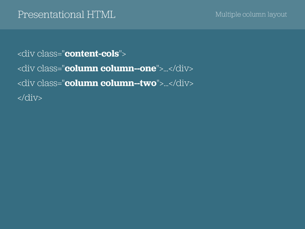 "Presentational HTML <div class=""content-cols""> ..."