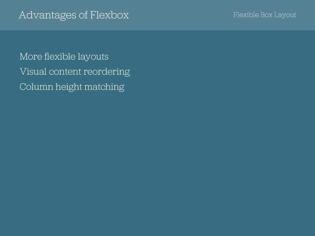 Advantages of Flexbox More flexible layouts Visu...