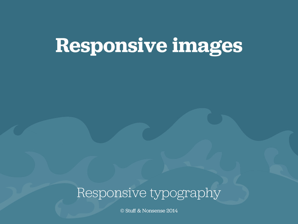 Responsive images Responsive typography © Stuff...