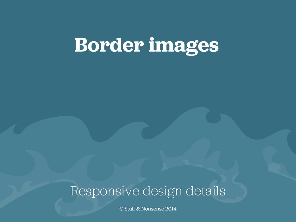 Border images Responsive design details © Stuff...
