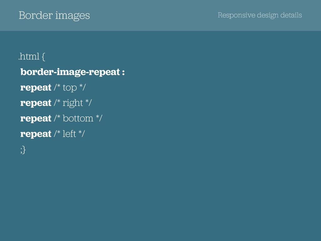 Border images Responsive design details .html {...